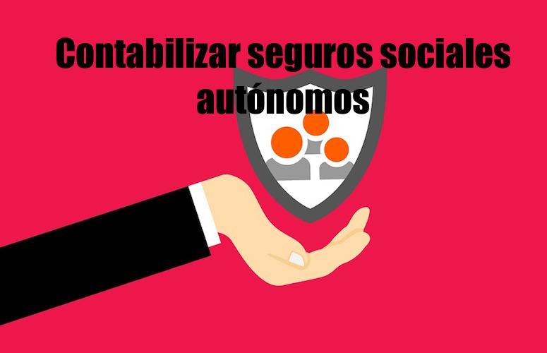 Contabilizar seguros sociales autónomos